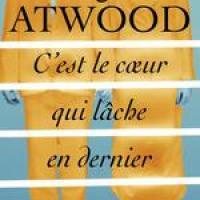 C'est le coeur qui lâche en dernier, Margaret Atwood ~ Rentrée littéraire 2017