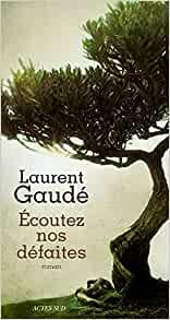 Écoutez nos défaites - Laurent Gaudé